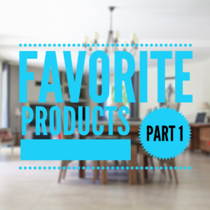 Our Favorite Products – Part 1